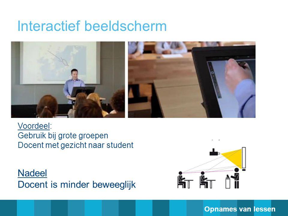 Interactief beeldscherm Voordeel: Gebruik bij grote groepen Docent met gezicht naar student Nadeel Docent is minder beweeglijk Opnames van lessen