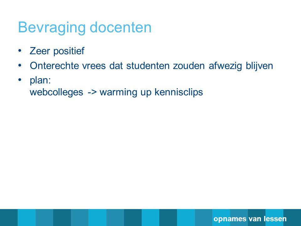 Bevraging docenten Zeer positief Onterechte vrees dat studenten zouden afwezig blijven plan: webcolleges -> warming up kennisclips opnames van lessen