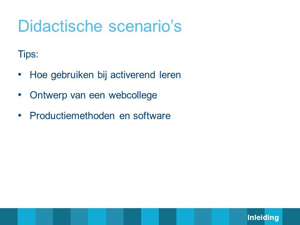 Didactische scenario's Tips: Hoe gebruiken bij activerend leren Ontwerp van een webcollege Productiemethoden en software Inleiding