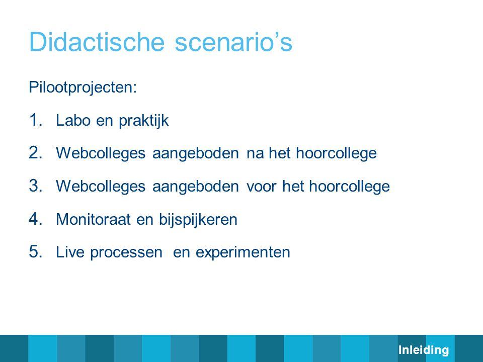 Didactische scenario's Pilootprojecten: 1. Labo en praktijk 2. Webcolleges aangeboden na het hoorcollege 3. Webcolleges aangeboden voor het hoorcolleg