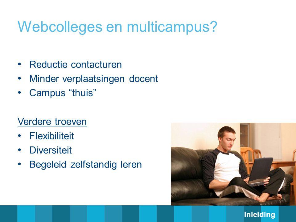 """Webcolleges en multicampus? Reductie contacturen Minder verplaatsingen docent Campus """"thuis"""" Verdere troeven Flexibiliteit Diversiteit Begeleid zelfst"""