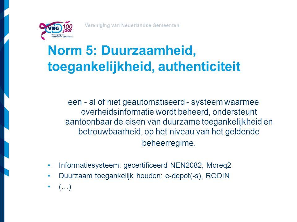 Vereniging van Nederlandse Gemeenten Norm 5: Duurzaamheid, toegankelijkheid, authenticiteit een - al of niet geautomatiseerd - systeem waarmee overhei