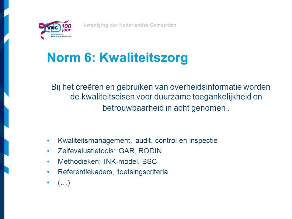 Vereniging van Nederlandse Gemeenten Norm 6: Kwaliteitszorg Bij het creëren en gebruiken van overheidsinformatie worden de kwaliteitseisen voor duurza