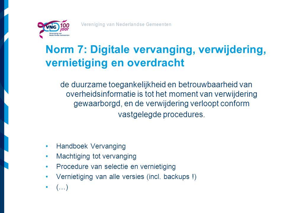 Vereniging van Nederlandse Gemeenten Norm 7: Digitale vervanging, verwijdering, vernietiging en overdracht de duurzame toegankelijkheid en betrouwbaar