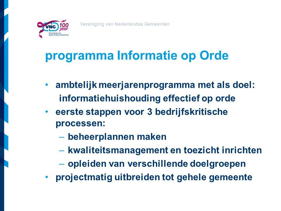 Vereniging van Nederlandse Gemeenten programma Informatie op Orde ambtelijk meerjarenprogramma met als doel: informatiehuishouding effectief op orde e
