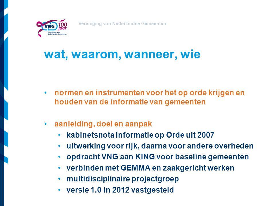 Vereniging van Nederlandse Gemeenten wat, waarom, wanneer, wie normen en instrumenten voor het op orde krijgen en houden van de informatie van gemeent