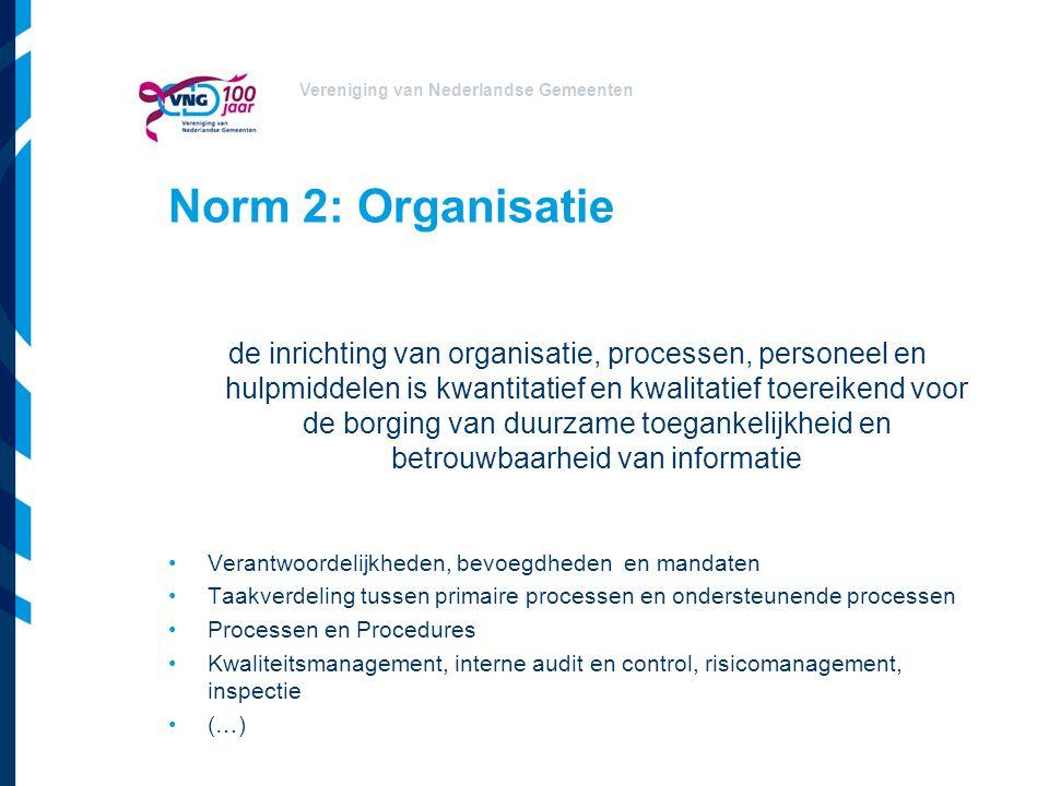 Vereniging van Nederlandse Gemeenten Norm 2: Organisatie de inrichting van organisatie, processen, personeel en hulpmiddelen is kwantitatief en kwalit