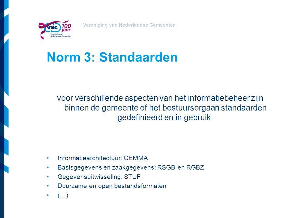 Vereniging van Nederlandse Gemeenten Norm 3: Standaarden voor verschillende aspecten van het informatiebeheer zijn binnen de gemeente of het bestuurso