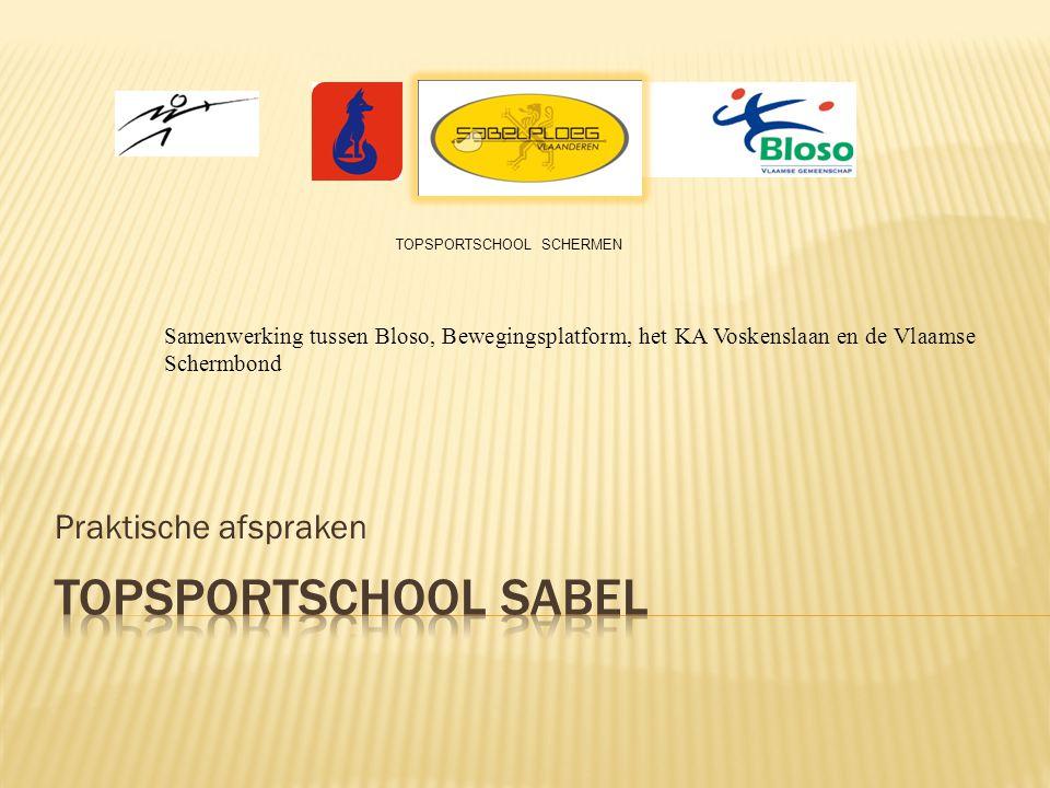 Praktische afspraken TOPSPORTSCHOOL SCHERMEN Samenwerking tussen Bloso, Bewegingsplatform, het KA Voskenslaan en de Vlaamse Schermbond
