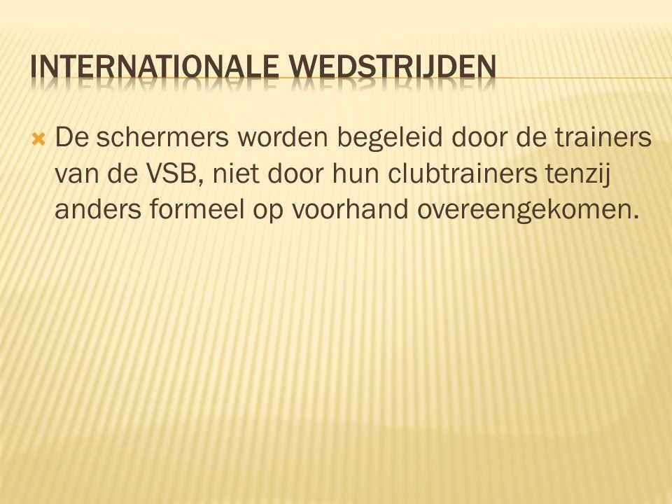  De schermers worden begeleid door de trainers van de VSB, niet door hun clubtrainers tenzij anders formeel op voorhand overeengekomen.