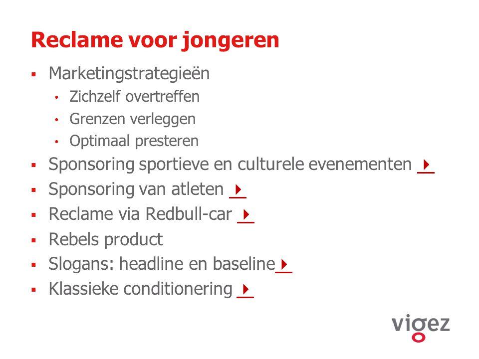 Reclame voor jongeren  Marketingstrategieën Zichzelf overtreffen Grenzen verleggen Optimaal presteren  Sponsoring sportieve en culturele evenementen