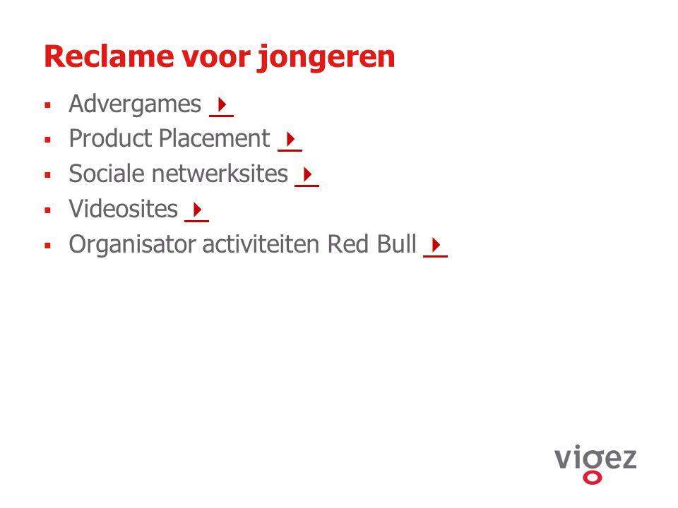 Reclame voor jongeren  Advergames    Product Placement    Sociale netwerksites    Videosites    Organisator activiteiten Red Bull  