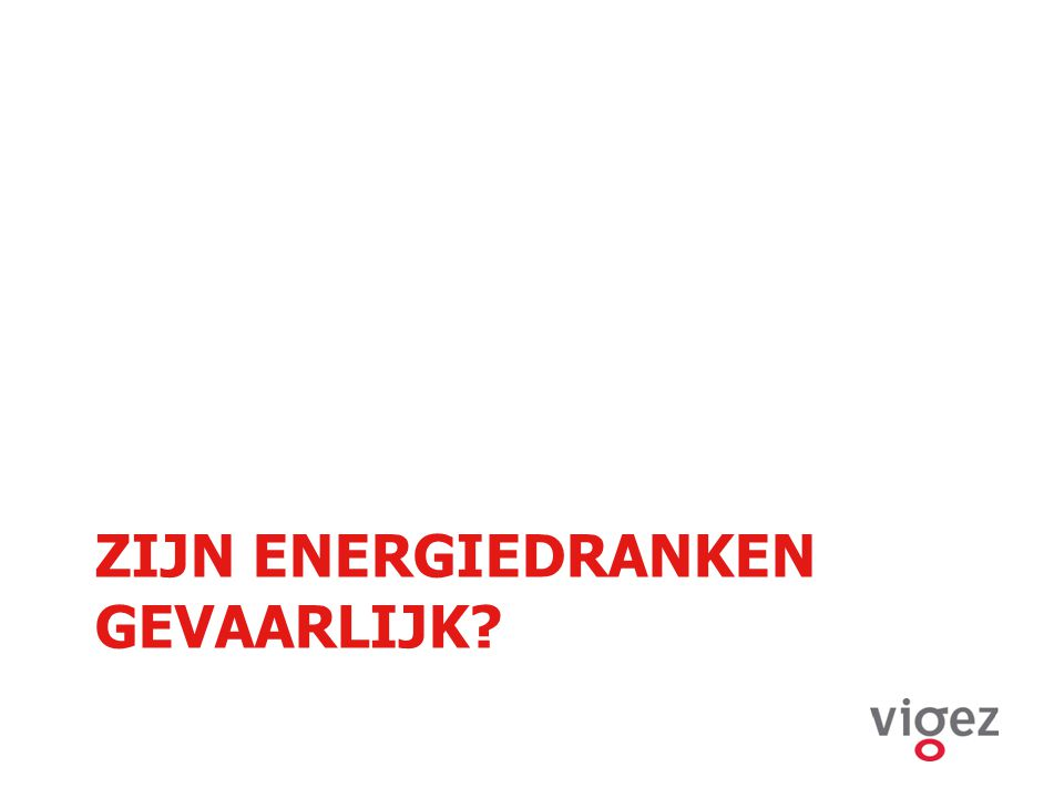 ZIJN ENERGIEDRANKEN GEVAARLIJK?