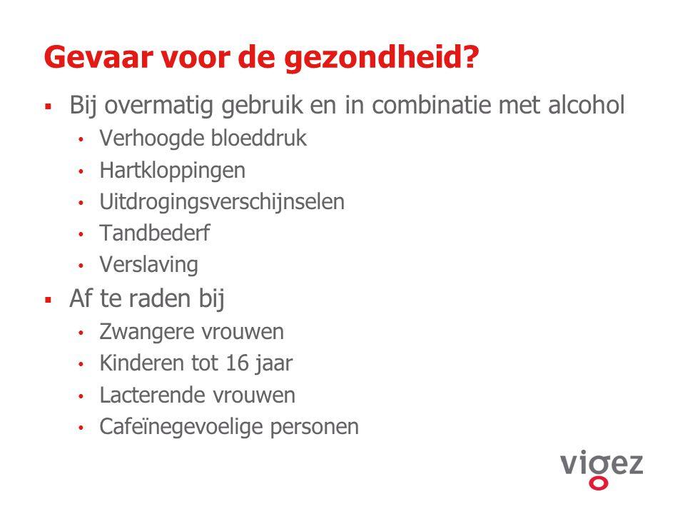 Gevaar voor de gezondheid?  Bij overmatig gebruik en in combinatie met alcohol Verhoogde bloeddruk Hartkloppingen Uitdrogingsverschijnselen Tandbeder
