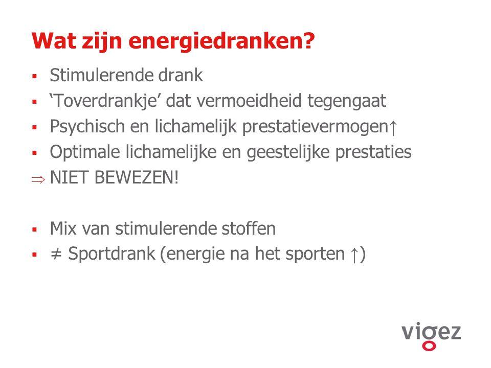 Wat zijn energiedranken?  Stimulerende drank  'Toverdrankje' dat vermoeidheid tegengaat  Psychisch en lichamelijk prestatievermogen ↑  Optimale li