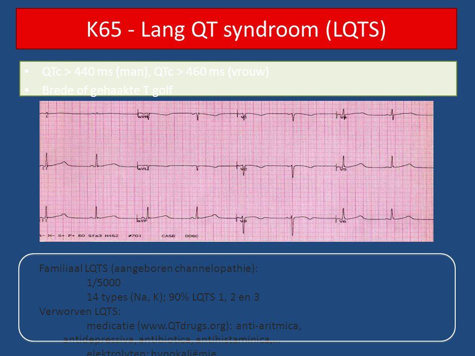 QTc > 440 ms (man), QTc > 460 ms (vrouw) Brede of gehaakte T golf K65 - Lang QT syndroom (LQTS) Familiaal LQTS (aangeboren channelopathie): 1/5000 14