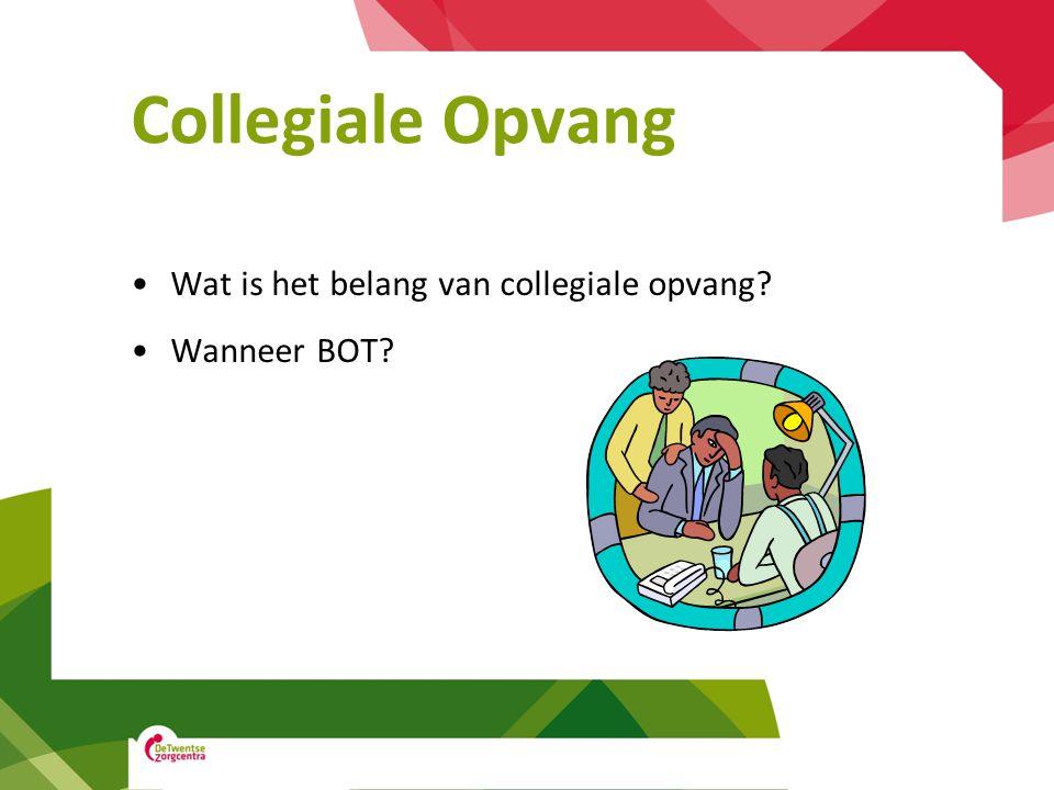 Collegiale Opvang Wat is het belang van collegiale opvang? Wanneer BOT?