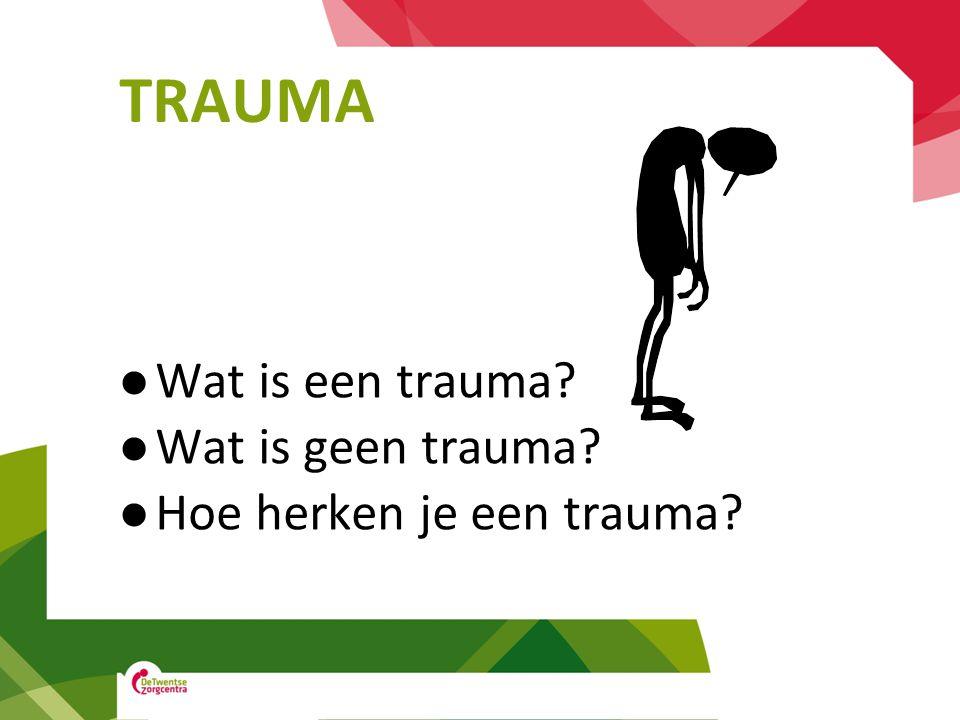 TRAUMA Wat is een trauma? Wat is geen trauma? Hoe herken je een trauma?