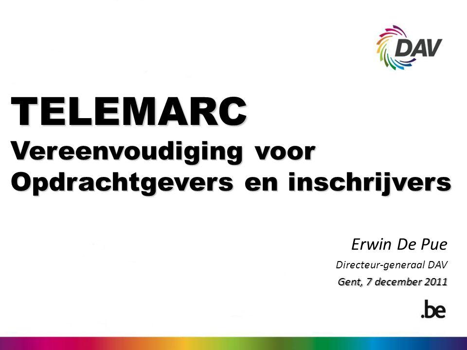 TELEMARC Vereenvoudiging voor Opdrachtgevers en inschrijvers Erwin De Pue Directeur-generaal DAV Gent, 7 december 2011