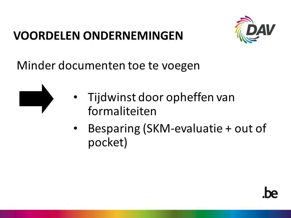 VOORDELEN ONDERNEMINGEN Minder documenten toe te voegen Tijdwinst door opheffen van formaliteiten Besparing (SKM-evaluatie + out of pocket)