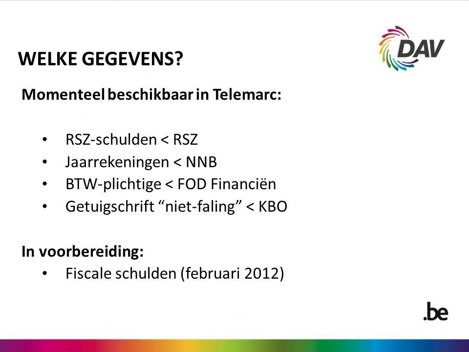 """WELKE GEGEVENS? Momenteel beschikbaar in Telemarc: RSZ-schulden < RSZ Jaarrekeningen < NNB BTW-plichtige < FOD Financiën Getuigschrift """"niet-faling"""" <"""