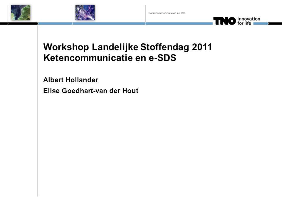 Workshop Landelijke Stoffendag 2011 Ketencommunicatie en e-SDS Albert Hollander Elise Goedhart-van der Hout Ketencommunicatie en e-SDS