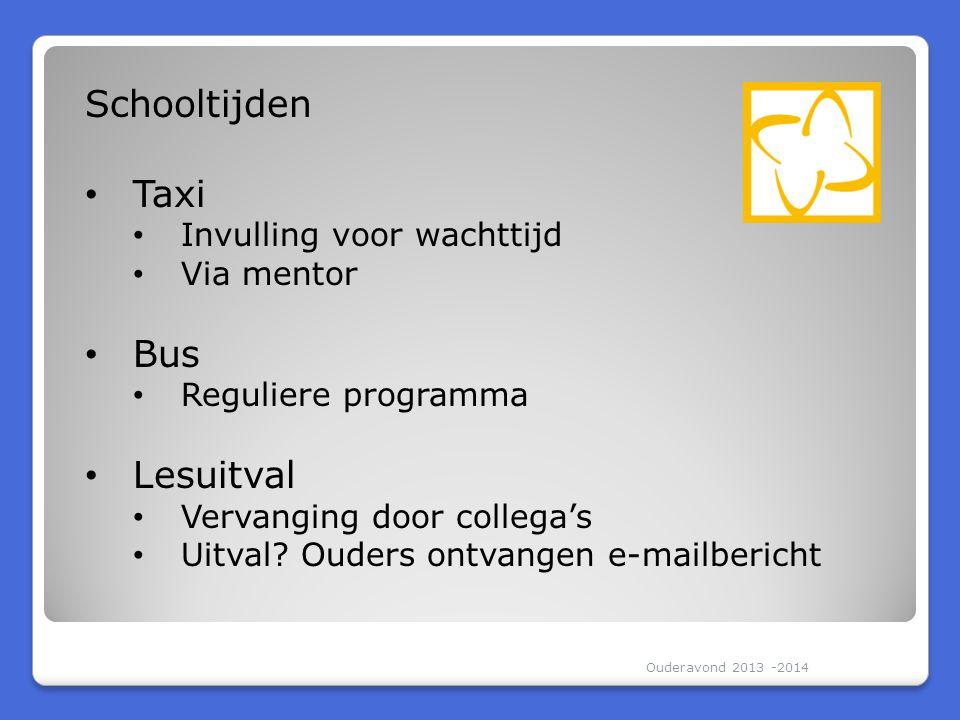 Ouderavond 2013 -2014 Schooltijden Taxi Invulling voor wachttijd Via mentor Bus Reguliere programma Lesuitval Vervanging door collega's Uitval? Ouders