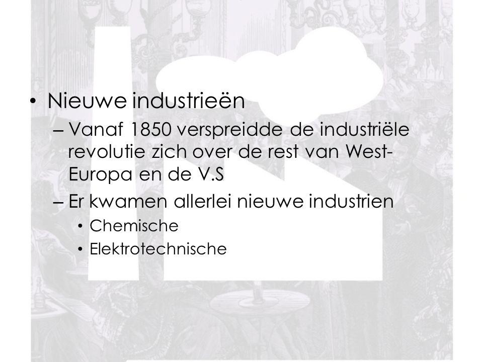 Nieuwe industrieën – Vanaf 1850 verspreidde de industriële revolutie zich over de rest van West- Europa en de V.S – Er kwamen allerlei nieuwe industrien Chemische Elektrotechnische