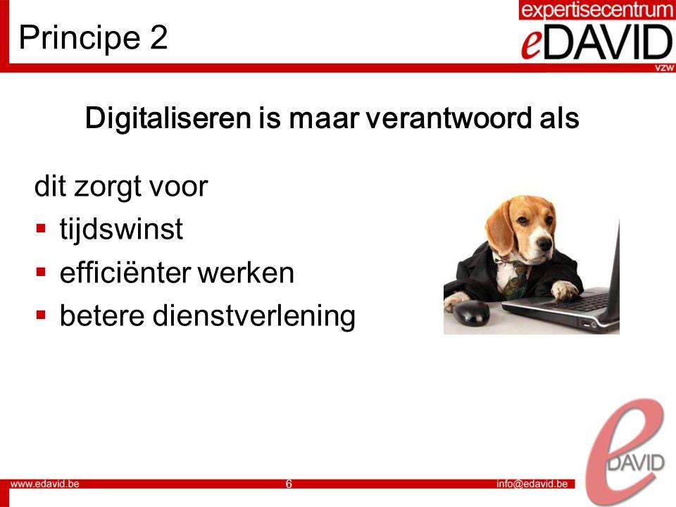 6 Principe 2 Digitaliseren is maar verantwoord als dit zorgt voor  tijdswinst  efficiënter werken  betere dienstverlening