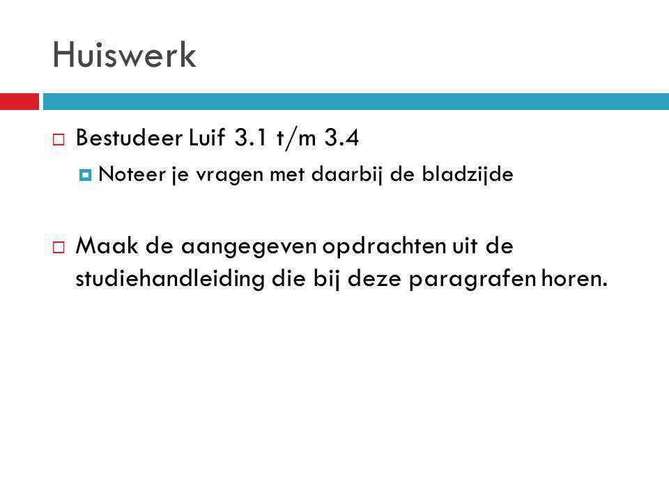 Huiswerk  Bestudeer Luif 3.1 t/m 3.4  Noteer je vragen met daarbij de bladzijde  Maak de aangegeven opdrachten uit de studiehandleiding die bij dez
