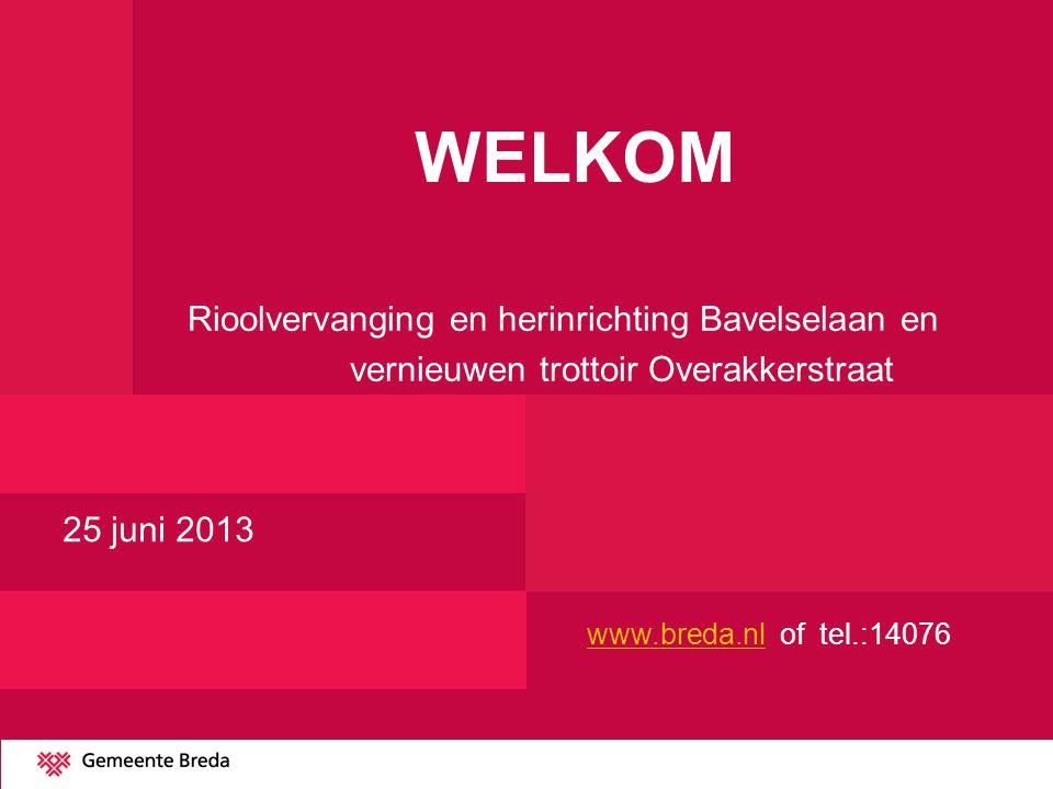 WELKOM 25 juni 2013 Rioolvervanging en herinrichting Bavelselaan en vernieuwen trottoir Overakkerstraat www.breda.nlwww.breda.nl of tel.:14076