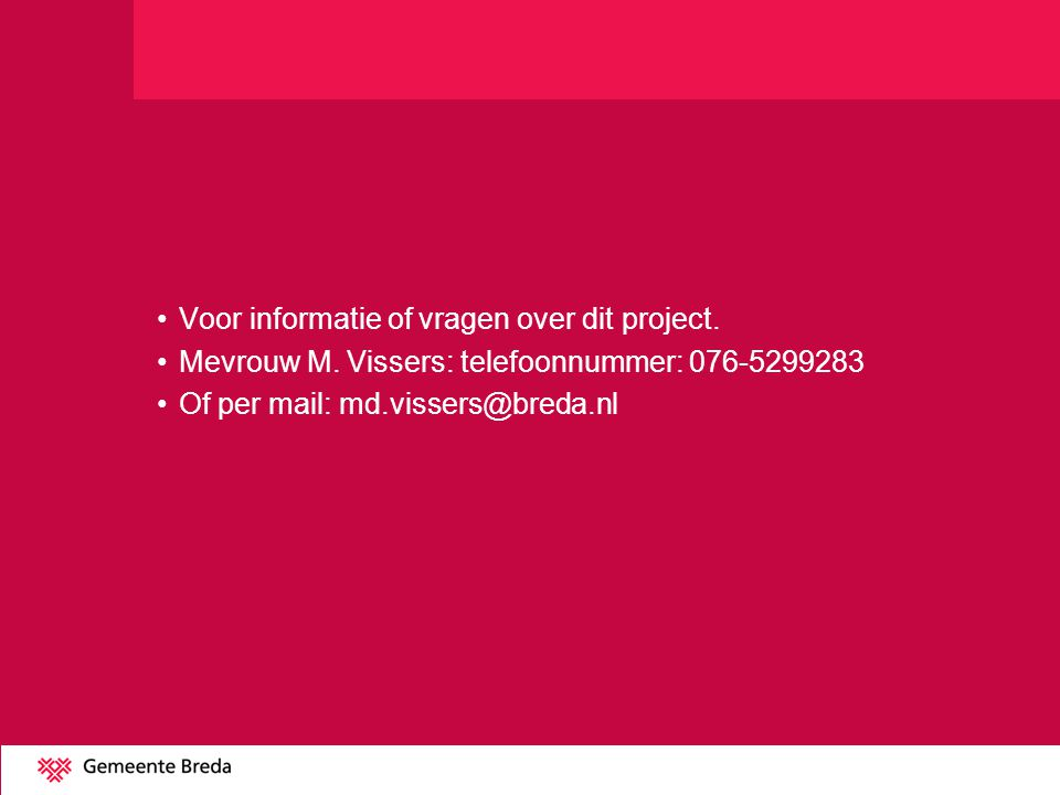 Voor informatie of vragen over dit project. Mevrouw M. Vissers: telefoonnummer: 076-5299283 Of per mail: md.vissers@breda.nl
