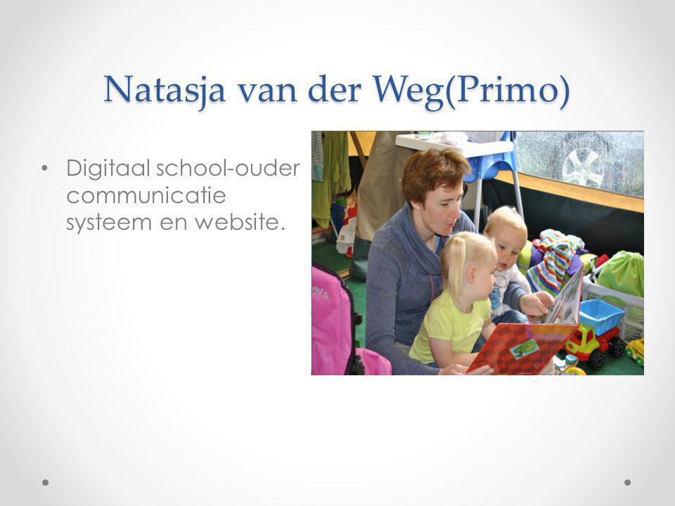 Natasja van der Weg(Primo) Digitaal school-ouder communicatie systeem en website.