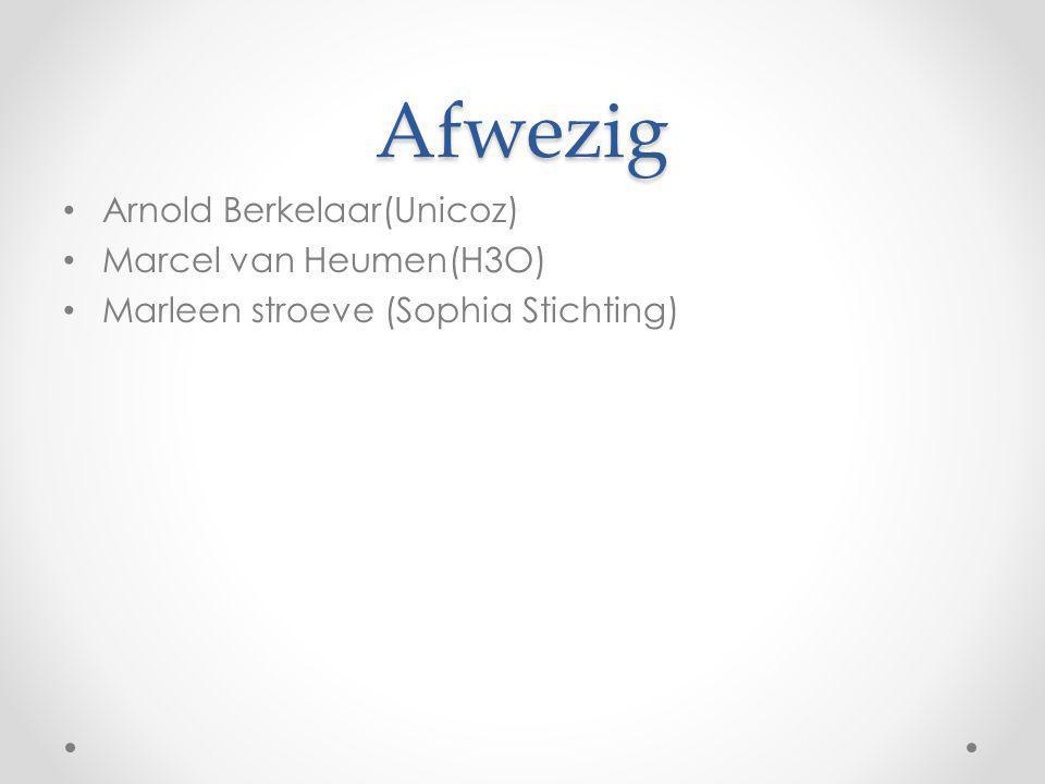 Afwezig Arnold Berkelaar(Unicoz) Marcel van Heumen(H3O) Marleen stroeve (Sophia Stichting)