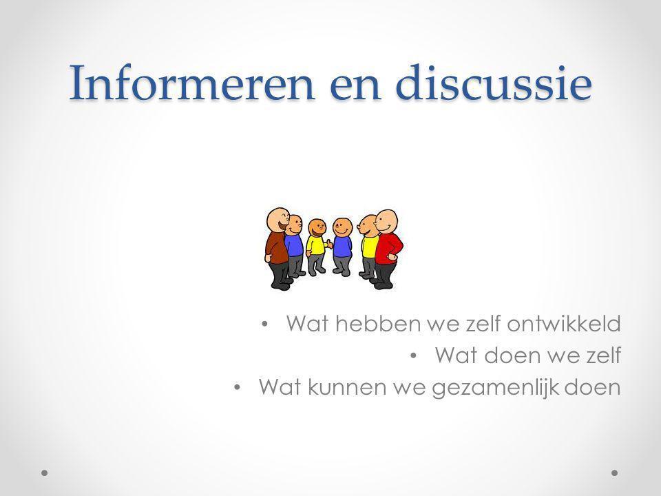 Informeren en discussie Wat hebben we zelf ontwikkeld Wat doen we zelf Wat kunnen we gezamenlijk doen