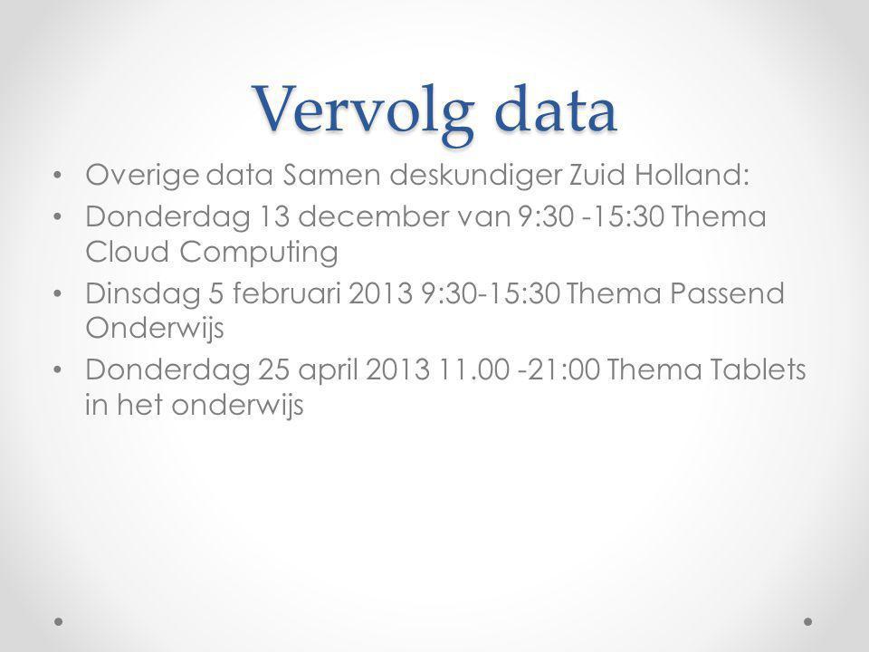 Vervolg data Overige data Samen deskundiger Zuid Holland: Donderdag 13 december van 9:30 -15:30 Thema Cloud Computing Dinsdag 5 februari 2013 9:30-15: