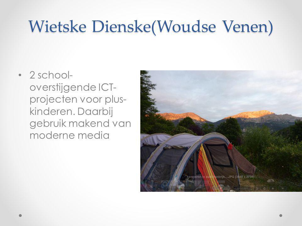 Wietske Dienske(Woudse Venen) 2 school- overstijgende ICT- projecten voor plus- kinderen. Daarbij gebruik makend van moderne media