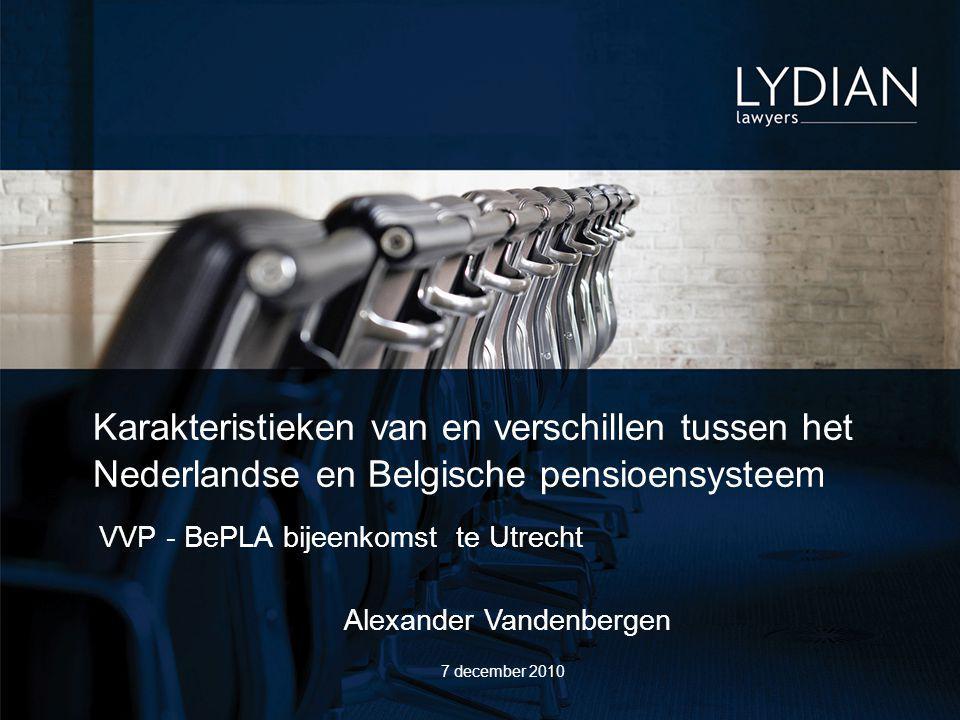 VVP - BePLA bijeenkomst te Utrecht Karakteristieken van en verschillen tussen het Nederlandse en Belgische pensioensysteem 7 december 2010 Alexander Vandenbergen