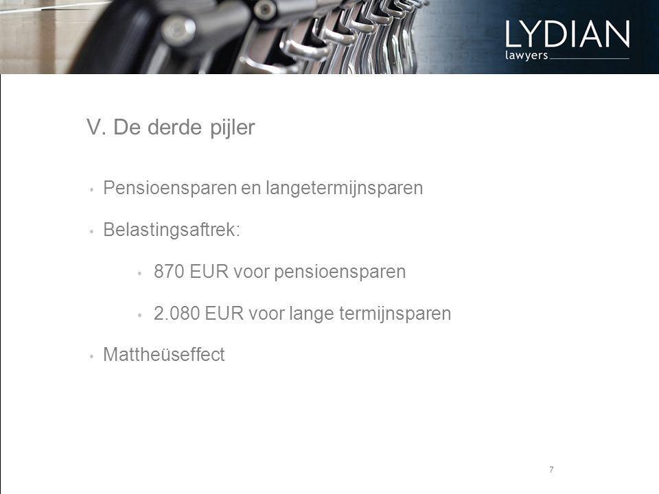 7 V. De derde pijler Pensioensparen en langetermijnsparen Belastingsaftrek: 870 EUR voor pensioensparen 2.080 EUR voor lange termijnsparen Mattheüseff