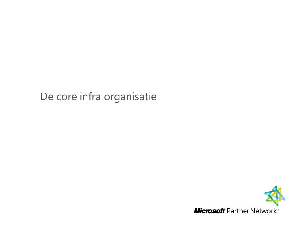 De core infra organisatie