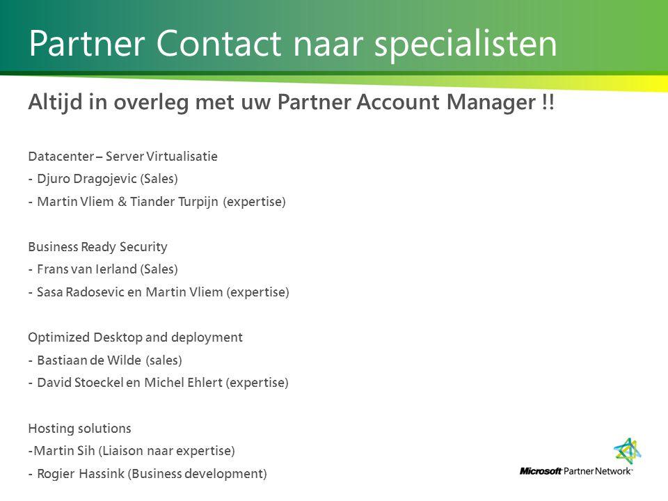 Partner Contact naar specialisten Altijd in overleg met uw Partner Account Manager !.