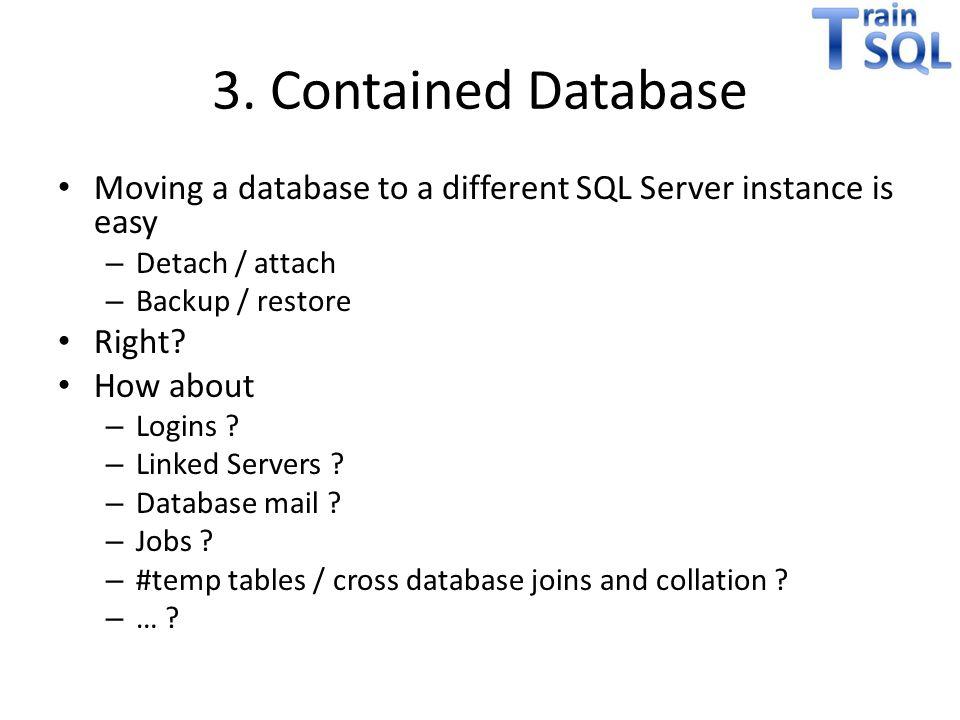 Contained Database geeft: 1.Database authentication Users met wachtwoord / windows users Geen mapping met login -> geen orphaned users 2.TempDB collation issues Objecten in tempdb worden gemaakt met de collation van de database 3.DB is meer een black box.