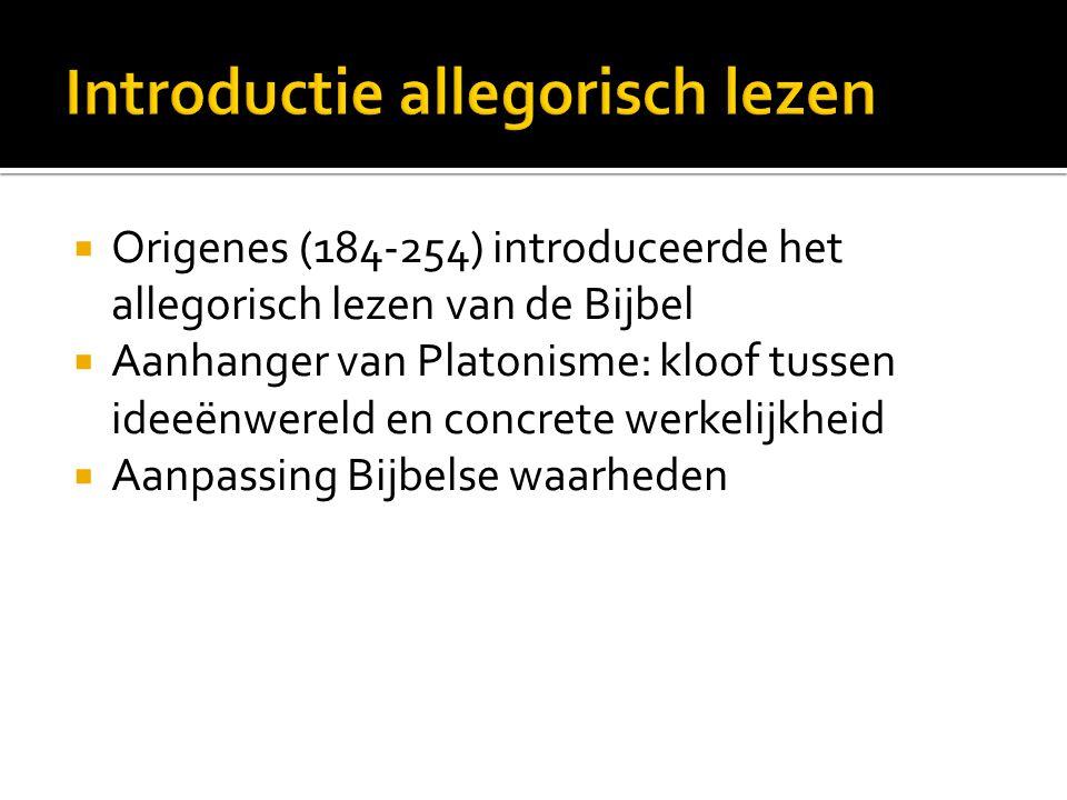  Origenes (184-254) introduceerde het allegorisch lezen van de Bijbel  Aanhanger van Platonisme: kloof tussen ideeënwereld en concrete werkelijkheid  Aanpassing Bijbelse waarheden