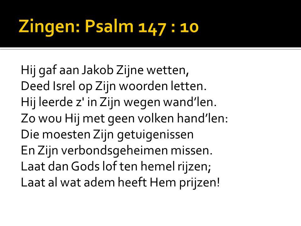 Hij gaf aan Jakob Zijne wetten, Deed Isrel op Zijn woorden letten.