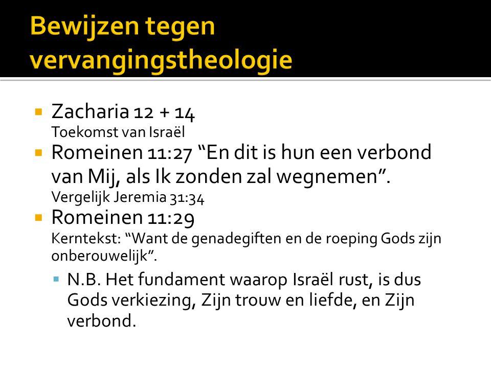  Zacharia 12 + 14 Toekomst van Israël  Romeinen 11:27 En dit is hun een verbond van Mij, als Ik zonden zal wegnemen .