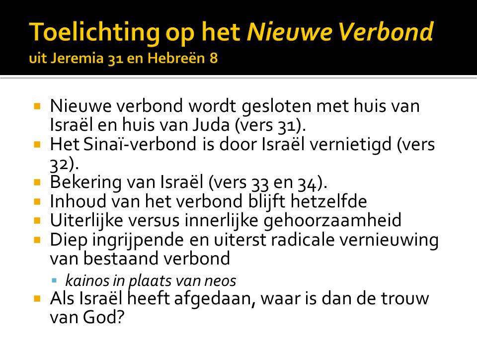  Nieuwe verbond wordt gesloten met huis van Israël en huis van Juda (vers 31).