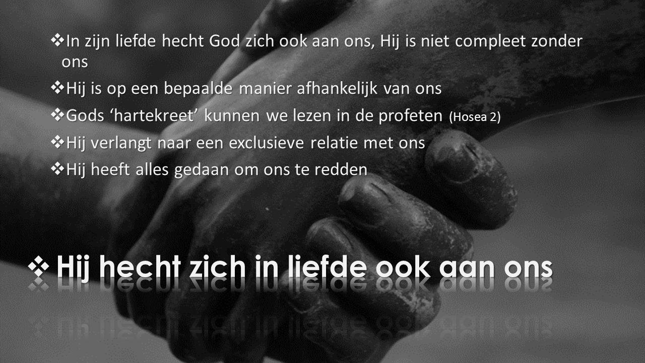  In zijn liefde hecht God zich ook aan ons, Hij is niet compleet zonder ons  Hij is op een bepaalde manier afhankelijk van ons  Gods 'hartekreet' k