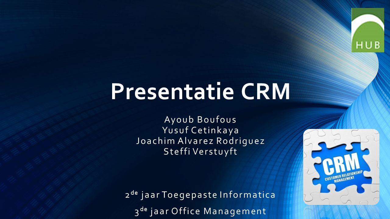 Presentatie CRM Ayoub Boufous Yusuf Cetinkaya Joachim Alvarez Rodriguez Steffi Verstuyft 2 de jaar Toegepaste Informatica 3 de jaar Office Management