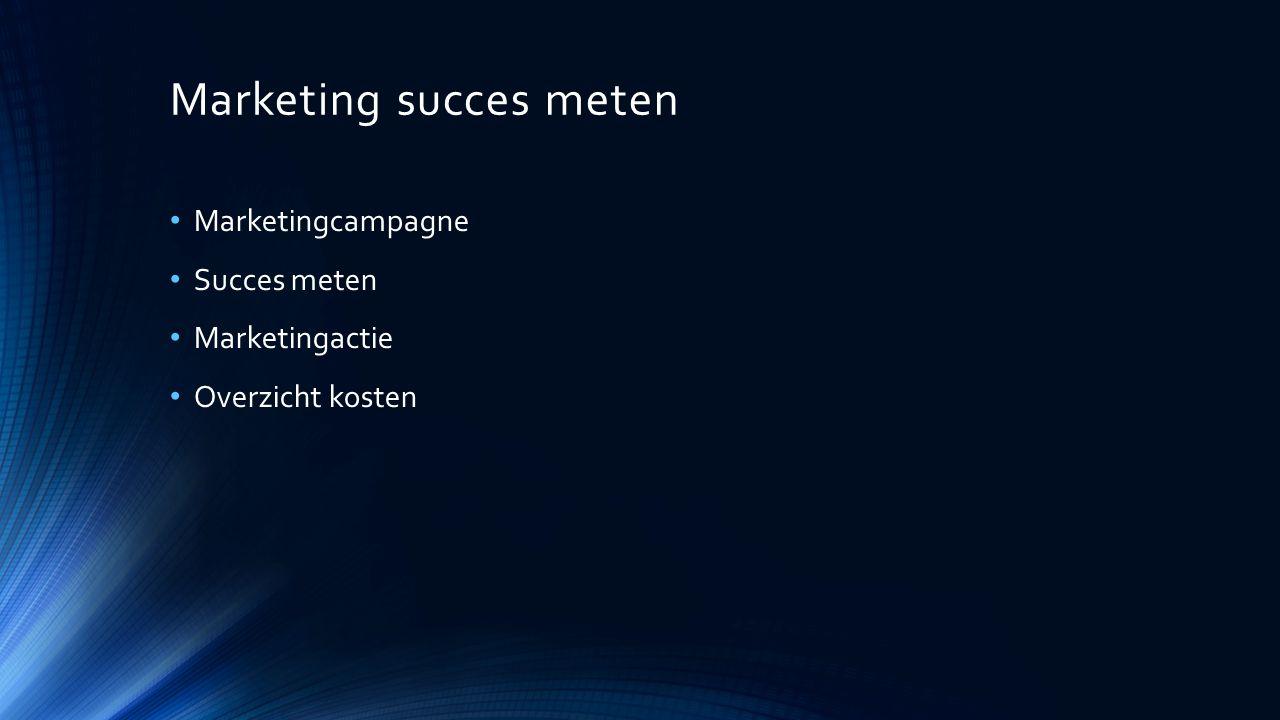 Marketing succes meten Marketingcampagne Succes meten Marketingactie Overzicht kosten