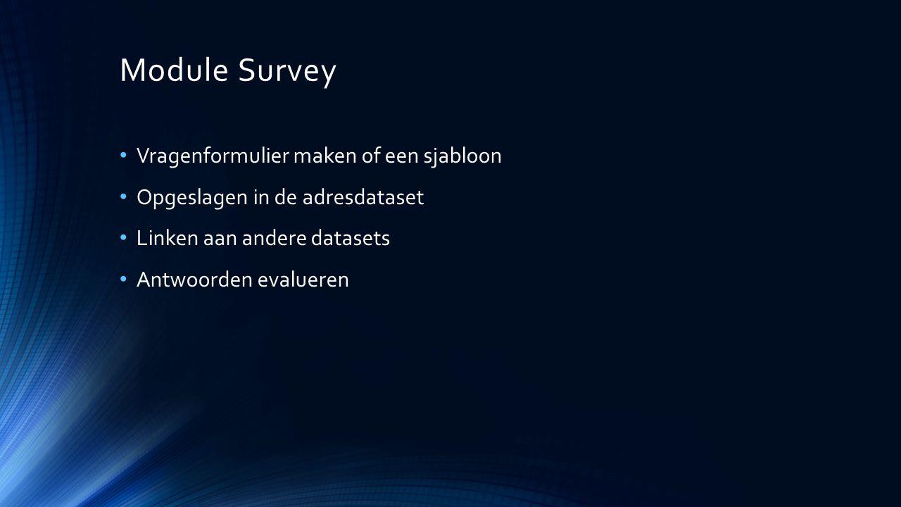 Module Survey Vragenformulier maken of een sjabloon Opgeslagen in de adresdataset Linken aan andere datasets Antwoorden evalueren